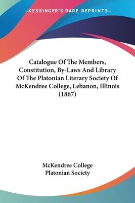 Catalogue of the Members, Constitution, By-Laws and Library of the Platonian Literary Society of McKendree College, Lebanon, Illinois (1867)
