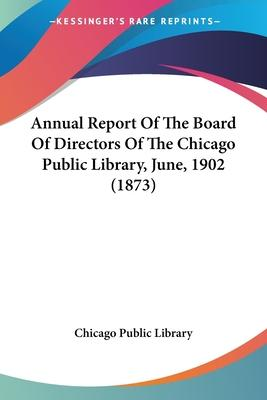 Annual Report of the Board of Directors of the Chicago Public Library, June, 1902 (1873)
