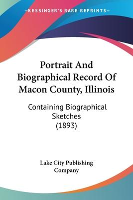 Portrait and Biographical Record of Macon County, Illinois