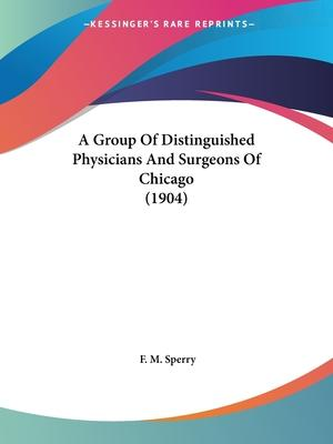 A Group of Distinguished Physicians and Surgeons of Chicago (1904)