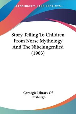 Story Telling to Children from Norse Mythology and the Nibelungenlied (1903)