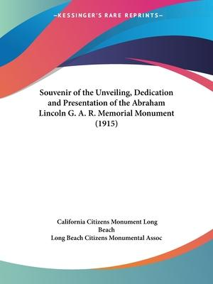 Souvenir of the Unveiling, Dedication and Presentation of the Abraham Lincoln G. A. R. Memorial Monument (1915)