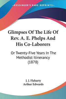 Glimpses of the Life of REV. A. E. Phelps and His Co-Laborers