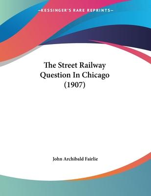 The Street Railway Question in Chicago (1907)