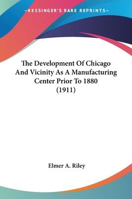 The Development of Chicago and Vicinity as a Manufacturing Center Prior to 1880 (1911)