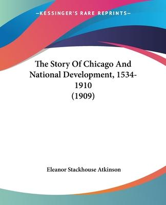 The Story of Chicago and National Development, 1534-1910 (1909)