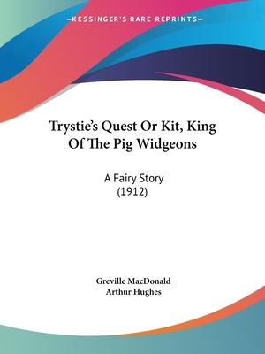 Trystie's Quest Or Kit, King Of The Pig Widgeons Cover Image