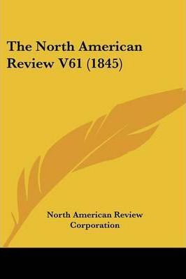 The North American Review V61 (1845)