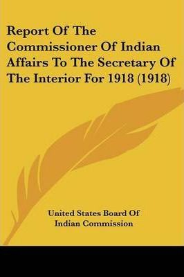 Report of the Commissioner of Indian Affairs to the Secretary of the Interior for 1918 (1918)