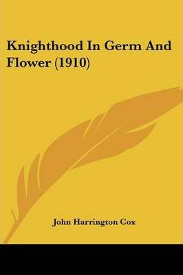 Knighthood in Germ and Flower (1910)