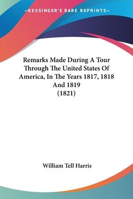 Remarks Made During a Tour Through the United States of America, in the Years 1817, 1818 and 1819 (1821)