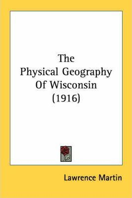 The Physical Geography of Wisconsin (1916)