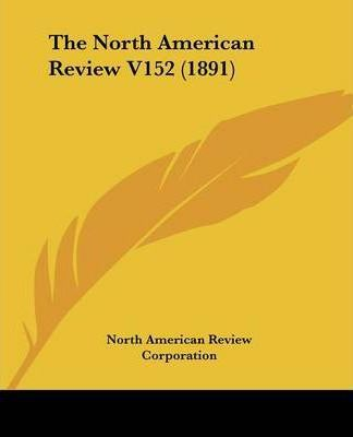 The North American Review V152 (1891)