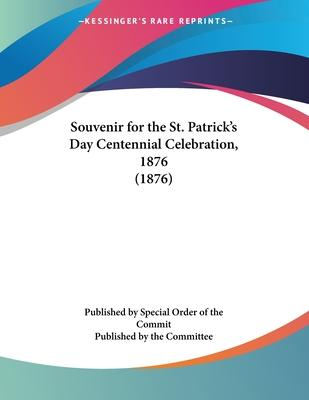 Souvenir for the St. Patrick's Day Centennial Celebration, 1876 (1876)