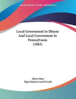 Local Government in Illinois and Local Government in Pennsylvania (1883)