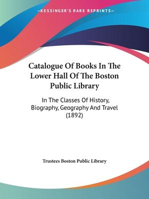 Catalogue of Books in the Lower Hall of the Boston Public Library