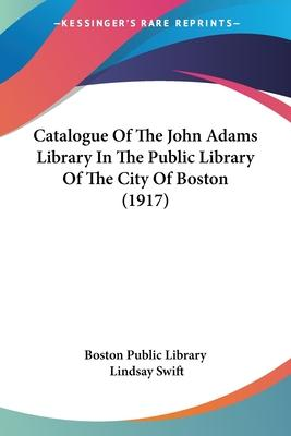 Catalogue of the John Adams Library in the Public Library of the City of Boston (1917)