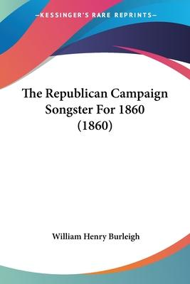 The Republican Campaign Songster for 1860 (1860)
