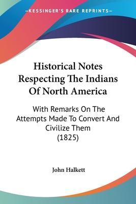 Historical Notes Respecting the Indians of North America