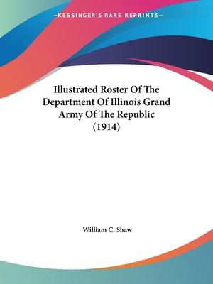 Illustrated Roster of the Department of Illinois Grand Army of the Republic (1914)