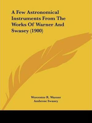 A Few Astronomical Instruments from the Works of Warner and Swasey (1900)