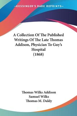 A Collection of the Published Writings of the Late Thomas Addison, M.D., Physician to Guy's Hospital (1868)
