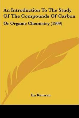 An Introduction to the Study of the Compounds of Carbon