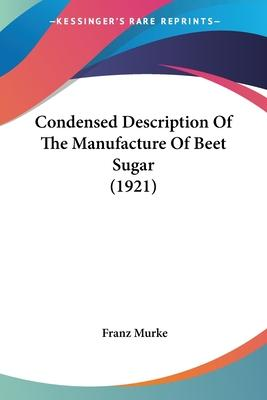 Condensed Description of the Manufacture of Beet Sugar (1921)