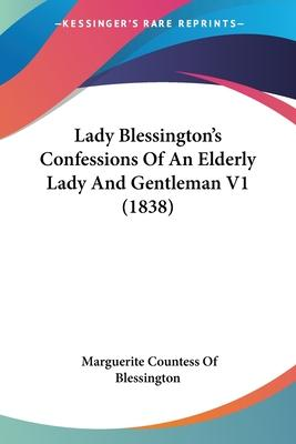 Lady Blessington's Confessions of an Elderly Lady and Gentleman V1 (1838)