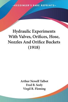 Hydraulic Experiments with Valves, Orifices, Hose, Nozzles and Orifice Buckets (1918)