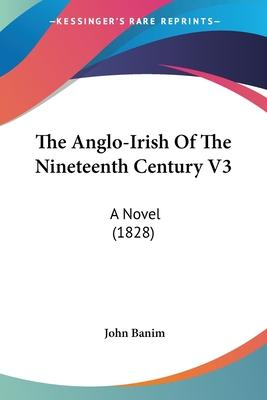 The Anglo-Irish of the Nineteenth Century V3