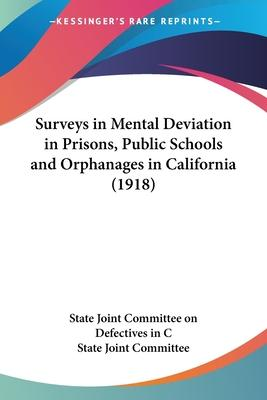 Surveys in Mental Deviation in Prisons, Public Schools and Orphanages in California (1918)