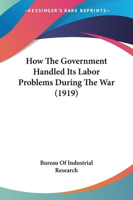How the Government Handled Its Labor Problems During the War (1919)