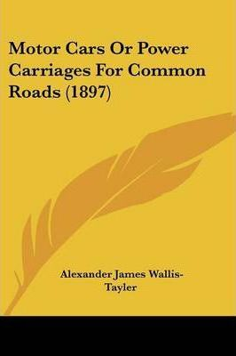 Motor Cars or Power Carriages for Common Roads (1897)
