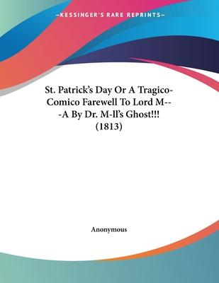 St. Patrick's Day or a Tragico-Comico Farewell to Lord M---A by Dr. M-LL's Ghost!!! (1813)