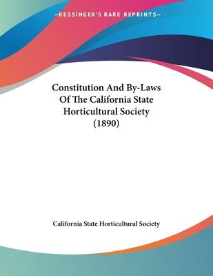 Constitution and By-Laws of the California State Horticultural Society (1890)