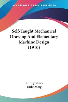 Self-Taught Mechanical Drawing and Elementary Machine Design (1910)