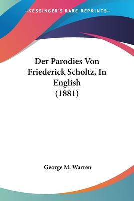 Der Parodies Von Friederick Scholtz, in English (1881)