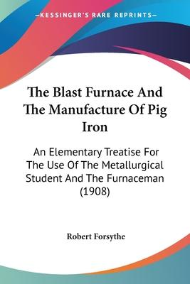 The Blast Furnace and the Manufacture of Pig Iron