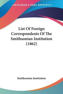 List of Foreign Correspondents of the Smithsonian Institution (1862)