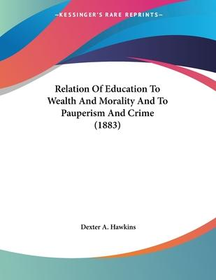 Relation of Education to Wealth and Morality and to Pauperism and Crime (1883)