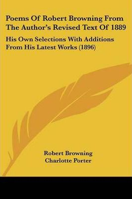 Poems of Robert Browning from the Author's Revised Text of 1889