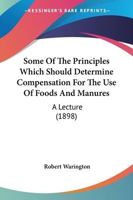 Some of the Principles Which Should Determine Compensation for the Use of Foods and Manures