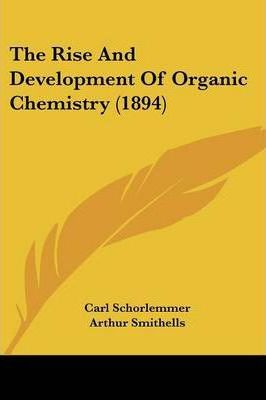 The Rise and Development of Organic Chemistry (1894)