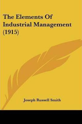 The Elements of Industrial Management (1915)