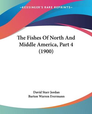 The Fishes of North and Middle America, Part 4 (1900)