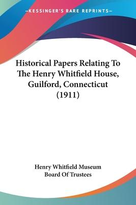 Historical Papers Relating to the Henry Whitfield House, Guilford, Connecticut (1911)
