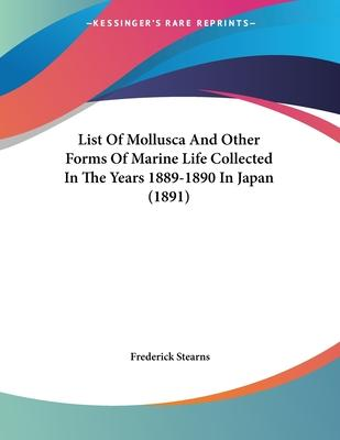 List of Mollusca and Other Forms of Marine Life Collected in the Years 1889-1890 in Japan (1891)