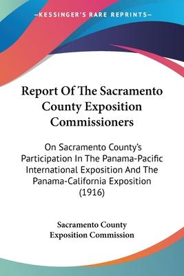 Report of the Sacramento County Exposition Commissioners