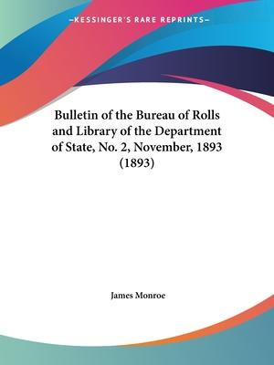 Bulletin of the Bureau of Rolls and Library of the Department of State, No. 2, November, 1893 (1893)